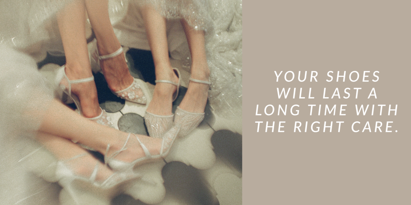 Your wedding shoes will last a long time with the right product care